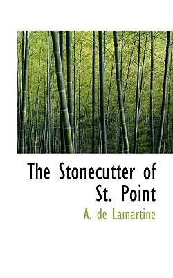 The Stonecutter of St. Point book written by Lamartine, A. de