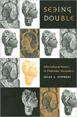 Seeing Double: Intercultural Poetics in Ptolemaic Alexandria book written by Susan A. Stephens