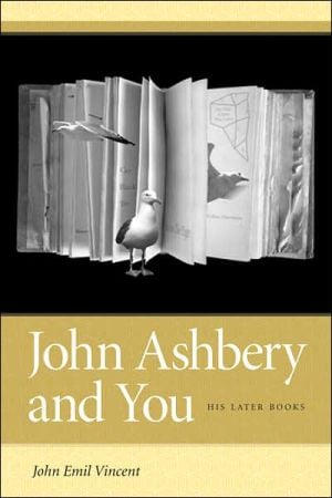 John Ashbery and You: His Later Books book written by Vincent