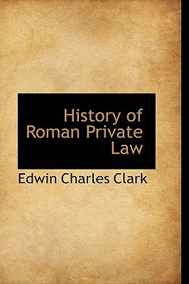 History of Roman Private Law written by Edwin Charles Clark