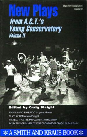 New Plays from A.C.T.'s Young Conservatory, Volume II book written by Craig Slaight