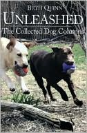 Unleashed: The Collected Dog Columns book written by Beth Quinn