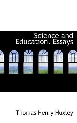 Science and Education. Essays book written by Thomas Henry Huxley