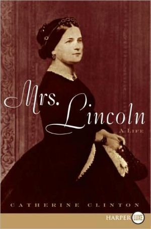 Mrs. Lincoln: A Life book written by Catherine Clinton