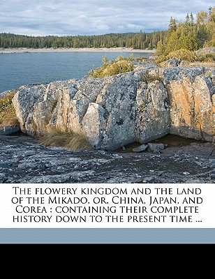 The Flowery Kingdom and the Land of the Mikado, Or, China, Japan, and Corea: Containing Their Complete History Down to the Present Time ... written by Northrop, Henry Davenport , Young, John Russell