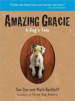 Amazing Gracie: A Dog's Tale book written by Dan Dye