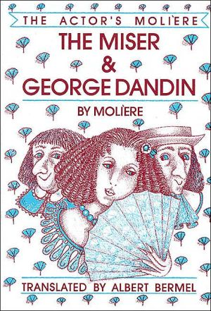 The Miser and George Dandin: The Actor's Moliere, Vol. 1 book written by Moliere