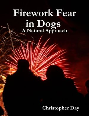 Firework Fear in Dogs : A Natural Approach written by Christopher Day
