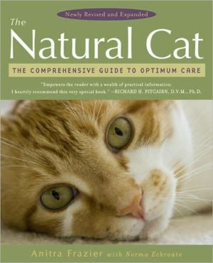 The Natural Cat: The Comprehensive Guide to Optimum Care book written by Anitra Frazier