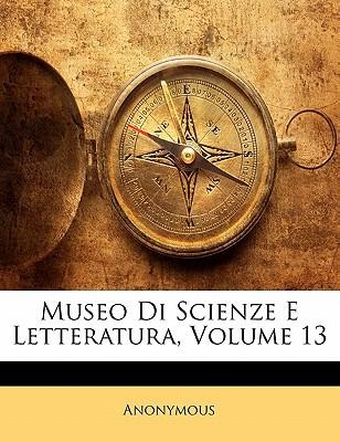 Museo Di Scienze E Letteratura, Volume 13 book written by Anonymous