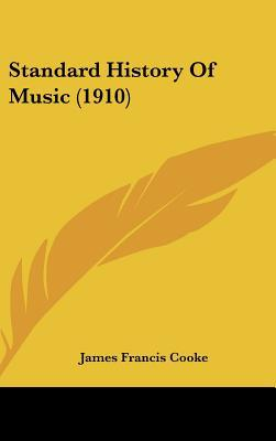 Standard History Of Music (1910) written by James Francis Cooke