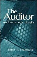 The Auditor: An Instructional Novella book written by James K. Loebbecke