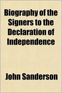 Biography of the Signers to the Declaration of Independence written by John SAnderson