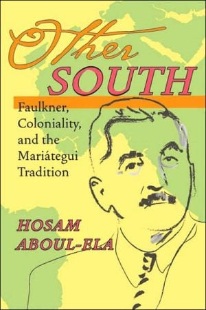 Other South: Faulkner, Coloniality, and the Mariategui Tradition book written by Hosam M. Aboul-Ela