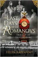 Last Days of the Romanovs: Tragedy at Ekaterinburg book written by Helen Rappaport