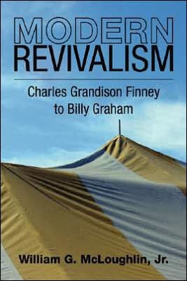 Modern Revivalism: Charles Grandison Finney to Billy Graham book written by William G. McLoughlin