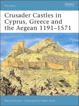 Crusader Castles in Cyprus, Greece and the Aegean 1191-1571 book written by David Nicolle