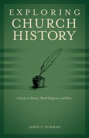 Exploring Church History book written by James P. Eckman