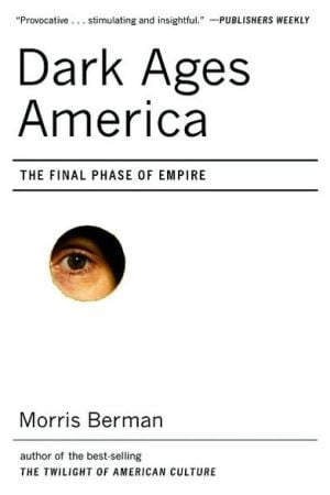 Dark Ages America: The Final Phase of Empire book written by Morris Berman