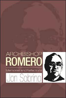 Archbishop Romero: Memories and Reflections book written by Jon Sobrino
