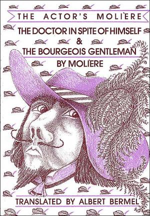 The Doctor in Spite of Himself and the Bourgeois Gentleman, Vol. 2 book written by Moliere