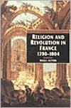 Religion and Revolution in France, 1780-1804 book written by Nigel Aston