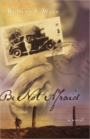Be Not Afraid book written by Robert L. Wise Ph.D.