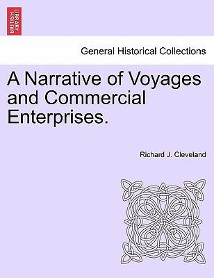 A Narrative of Voyages and Commercial Enterprises. book written by Richard J. Cleveland , Cleveland, Richard J.
