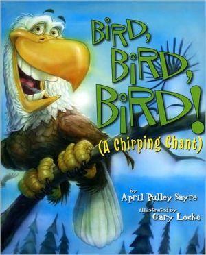 Bird, Bird, Bird: A Chirping Chant book written by April Pulley Sayre