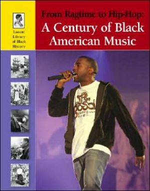 From Ragtime to Hip-Hop: A Century of Black American Music book written by Adam Woog