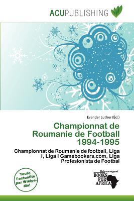 Championnat de Roumanie de Football 1994-1995 written by Evander Luther