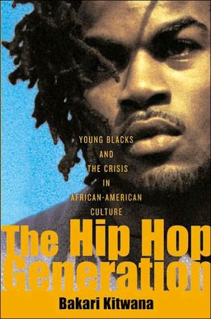 The Hip Hop Generation: Young Blacks and the Crisis in African American Culture book written by Bakari Kitwana