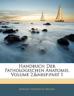 Handbuch Der Pathologischen Anatomie, Volume 2, Part 1 book written by Meckel, Johann Friedrich