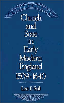 Church and State in Early Modern England, 1509-1640 book written by Leo F. Solt