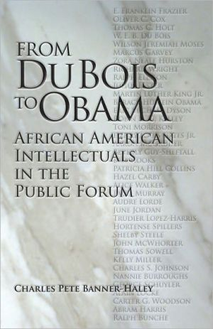 From Du Bois to Obama: African American Intellectuals in the Public Forum book written by Charles Pete Banner-Haley
