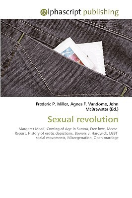 Sexual Revolution written by Miller, Frederic P. , Vandome, Agnes F. , McBrewster, John