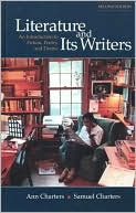 Literature and Its Writers: An Introduction to Fiction, Poetry, and Drama book written by Ann Charters