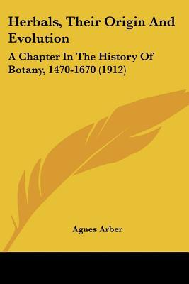 Herbals, Their Origin And Evolution: A Chapter In The History Of Botany, 1470-1670 (1912) written by Agnes Arber