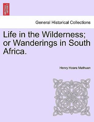 Life in the Wilderness; Or Wanderings in South Africa. book written by Henry Hoare Methuen , Methuen, Henry Hoare
