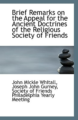 Brief Remarks on the Appeal for the Ancient Doctrines of the Religious Society of Friends book written by Mickle Whitall, Joseph John Gurney Soci