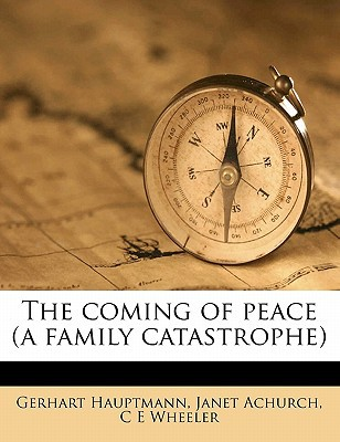 The Coming of Peace (a Family Catastrophe) written by Hauptmann, Gerhart , Achurch, Janet , Wheeler, C. E.