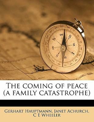 The Coming of Peace (a Family Catastrophe) book written by Hauptmann, Gerhart , Achurch, Janet , Wheeler, C. E.