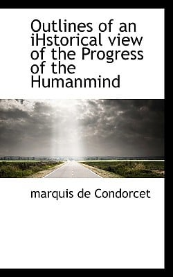 Outlines of an Ihstorical View of the Progress of the Humanmind book written by Condorcet, Marquis De