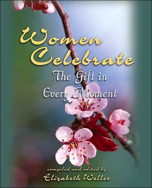 Women Celebrate: The Gift in Every Moment written by Elizabeth Welles