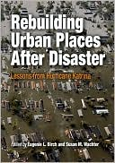 Rebuilding Urban Places After Disaster: Lessons from Hurricane Katrina book written by Eugenie L. Birch