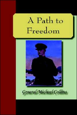 A Path to Freedom book written by Michael Collins