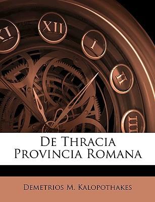 de Thracia Provincia Romana book written by Kalopothakes, Demetrios M.