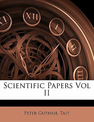 Scientific Papers Vol II book written by TAIT, PETER GUTHRIE. , Tait, Peter Guthrie
