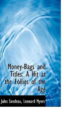 Money-Bags and Titles: A Hit at the Follies of the Age book written by Sandeau, Jules