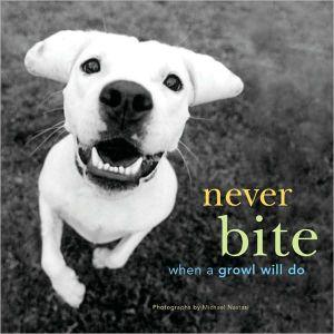 Never Bite When a Growl Will Do book written by Michael Nastasi